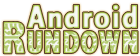 Android Rundown